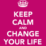 keep calm and change your life, scheiss weekly