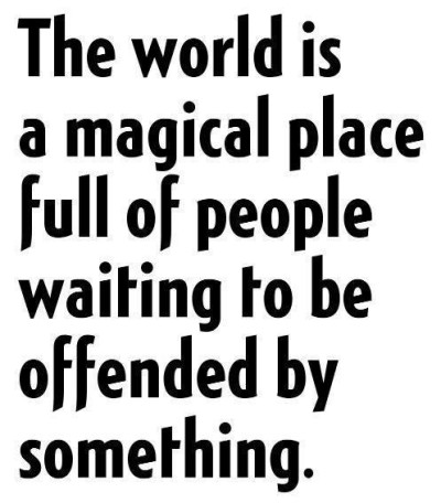 Don't waste your life being offended.